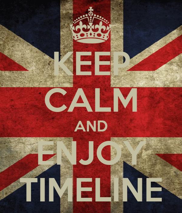 KEEP CALM AND ENJOY TIMELINE