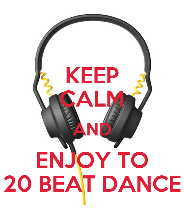 KEEP CALM AND ENJOY TO 20 BEAT DANCE