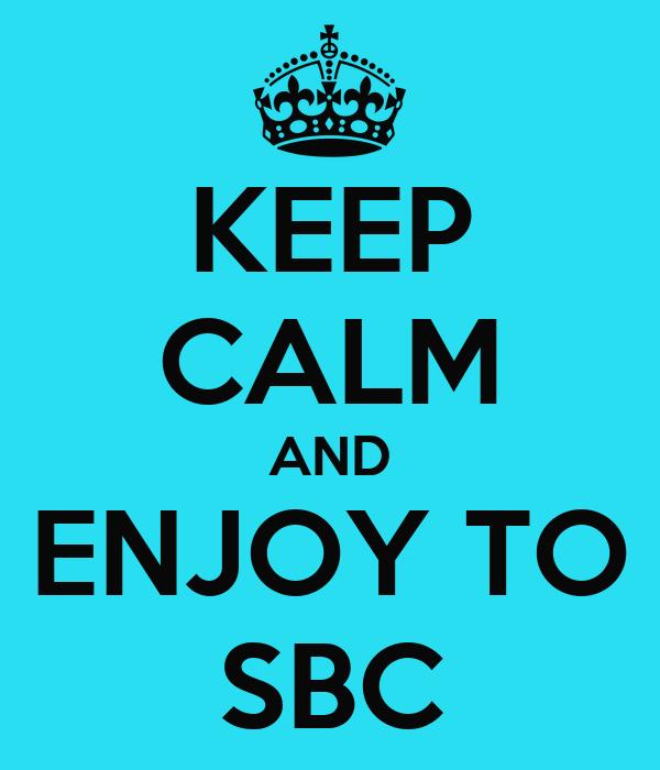 KEEP CALM AND ENJOY TO SBC