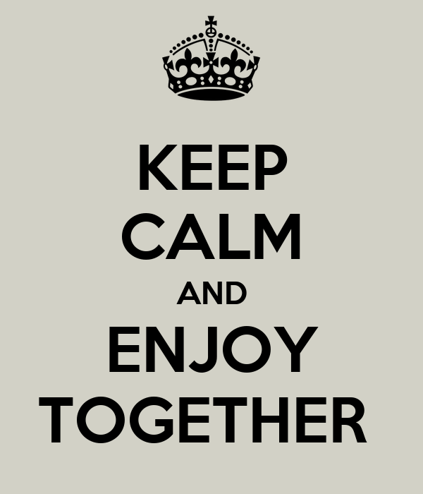 KEEP CALM AND ENJOY TOGETHER
