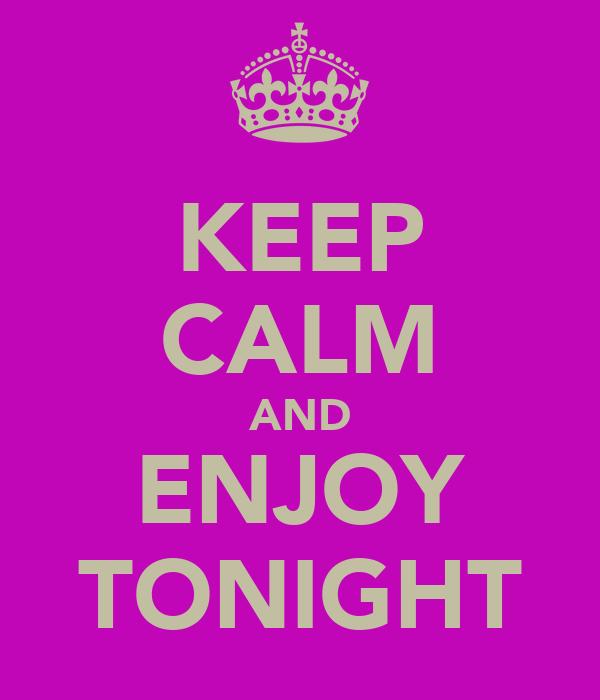 KEEP CALM AND ENJOY TONIGHT