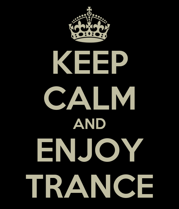 KEEP CALM AND ENJOY TRANCE