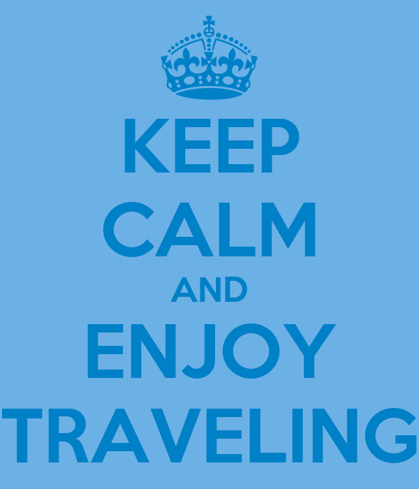 KEEP CALM AND ENJOY TRAVELING