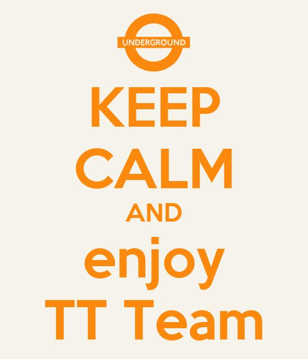 KEEP CALM AND enjoy TT Team