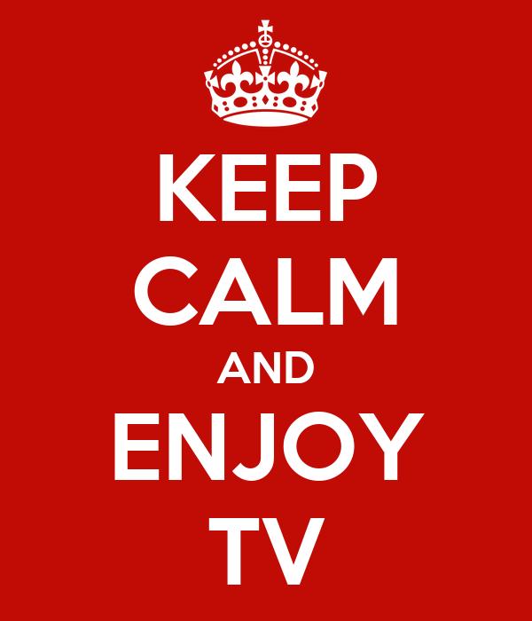 KEEP CALM AND ENJOY TV