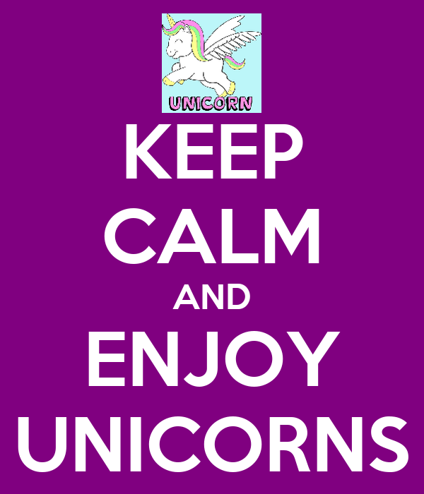 KEEP CALM AND ENJOY UNICORNS