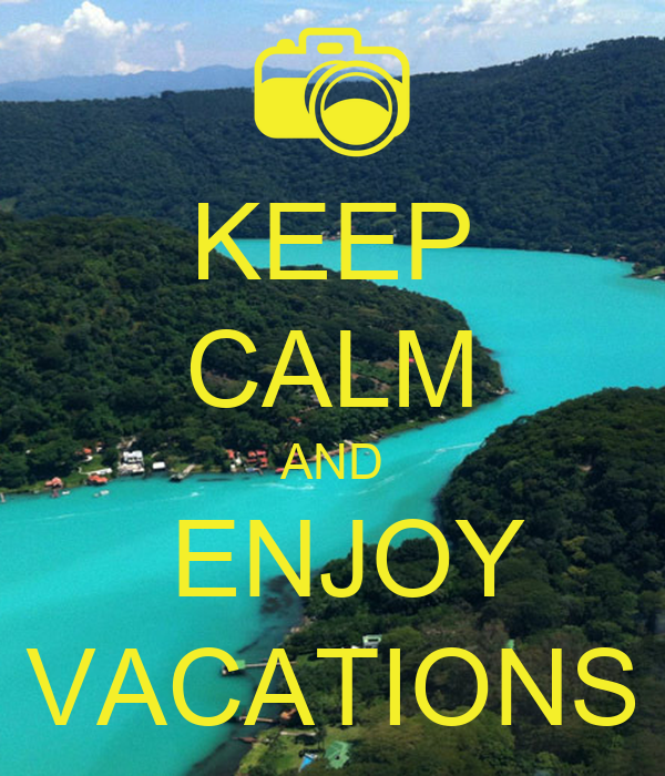 KEEP CALM AND  ENJOY VACATIONS