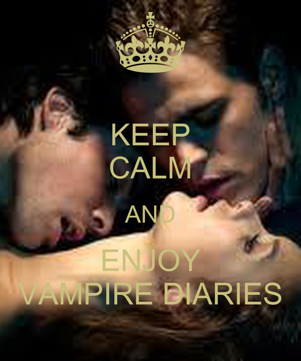 KEEP CALM AND ENJOY VAMPIRE DIARIES