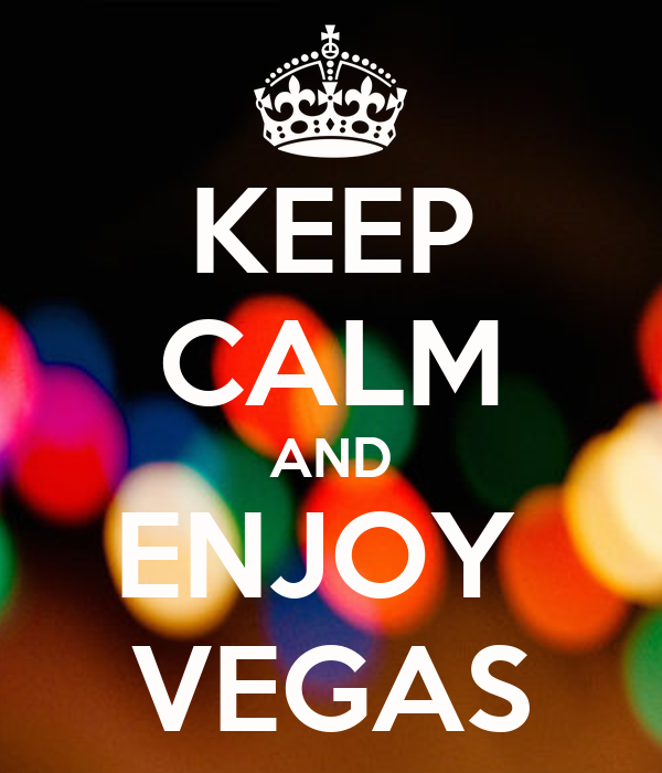 KEEP CALM AND ENJOY  VEGAS