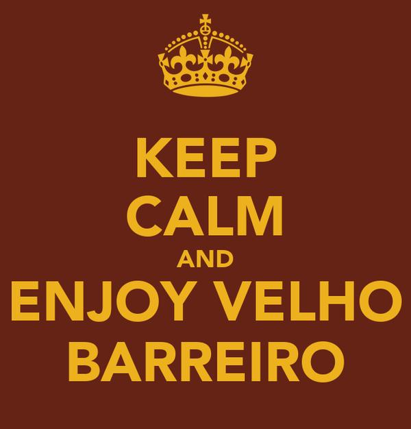 KEEP CALM AND ENJOY VELHO BARREIRO