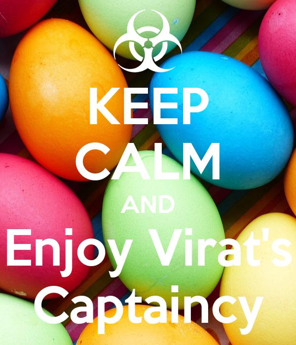 KEEP CALM AND Enjoy Virat's Captaincy