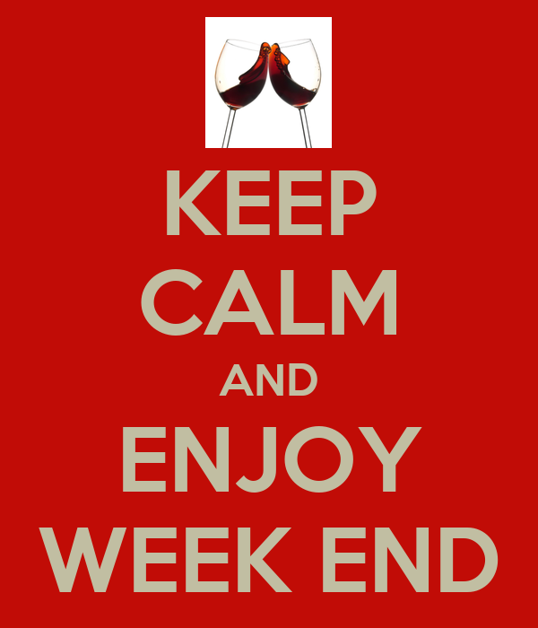 KEEP CALM AND ENJOY WEEK END