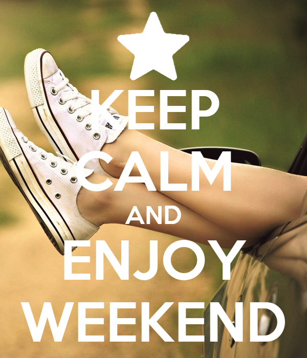 KEEP CALM AND ENJOY WEEKEND