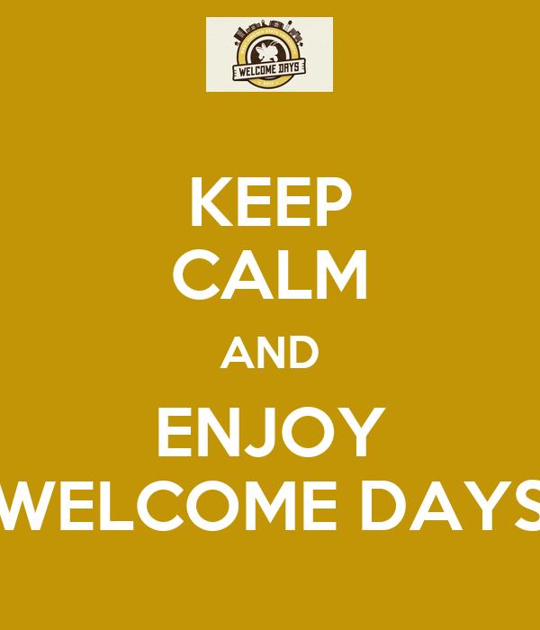 KEEP CALM AND ENJOY WELCOME DAYS