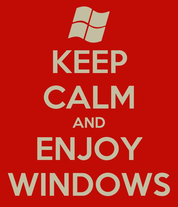 KEEP CALM AND ENJOY WINDOWS