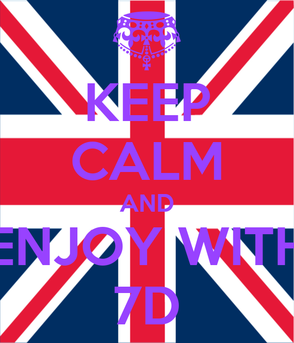 KEEP CALM AND ENJOY WITH 7D