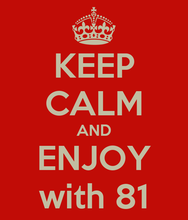 KEEP CALM AND ENJOY with 81