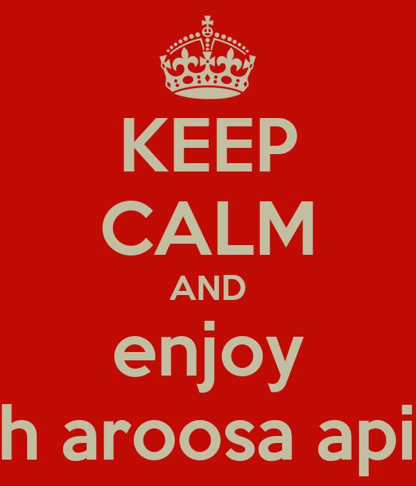 KEEP CALM AND enjoy with aroosa api :-P