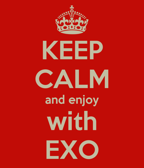 KEEP CALM and enjoy with EXO