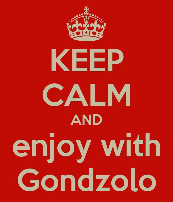 KEEP CALM AND enjoy with Gondzolo