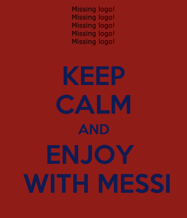 KEEP CALM AND ENJOY   WITH MESSI