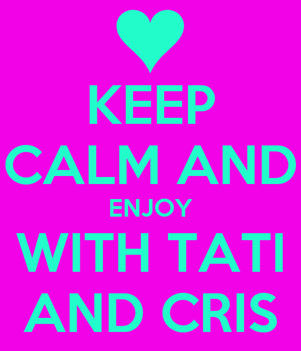 KEEP CALM AND ENJOY WITH TATI AND CRIS