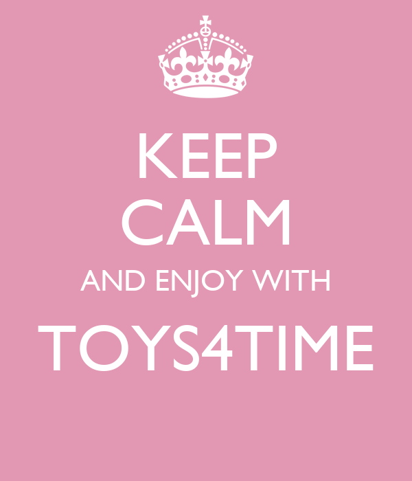KEEP CALM AND ENJOY WITH TOYS4TIME