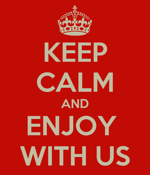 KEEP CALM AND ENJOY  WITH US