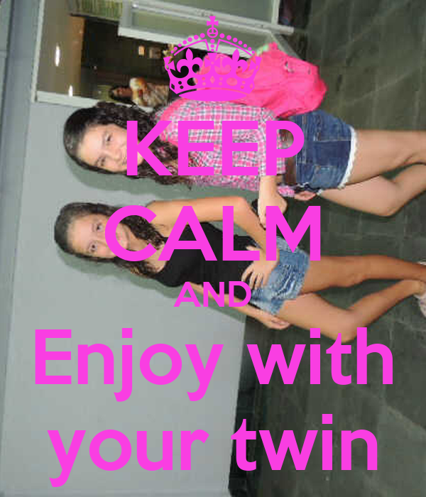 KEEP CALM AND Enjoy with your twin