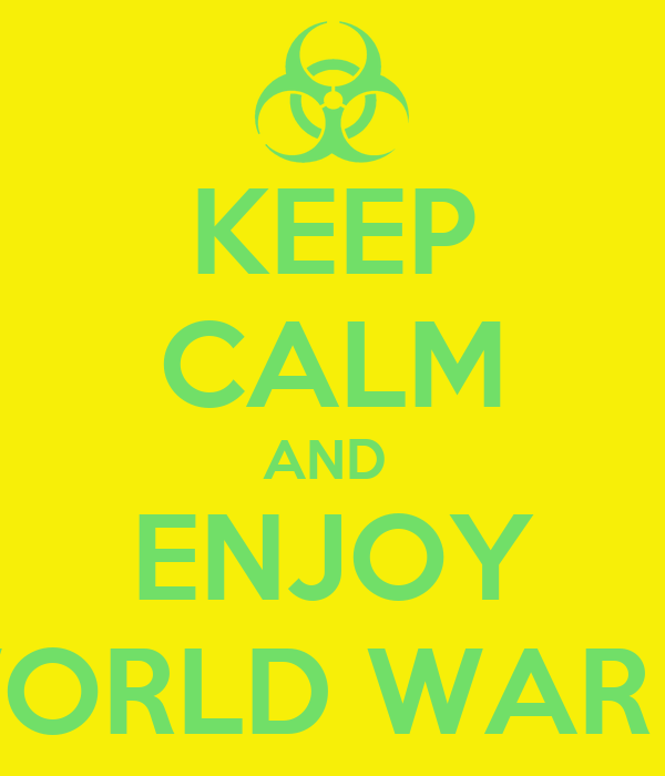 KEEP CALM AND  ENJOY WORLD WAR III