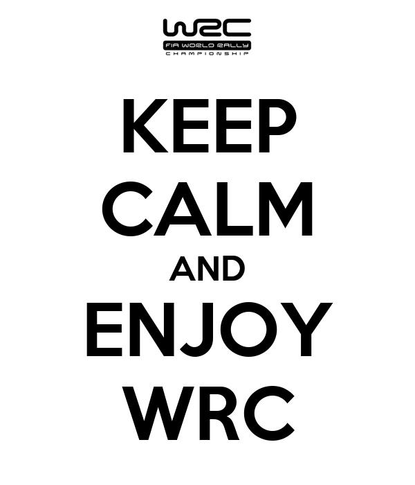 KEEP CALM AND ENJOY WRC