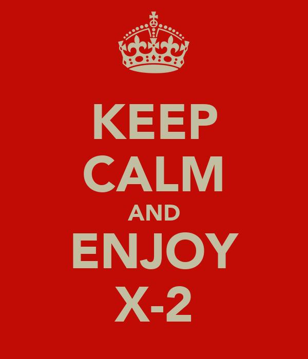 KEEP CALM AND ENJOY X-2