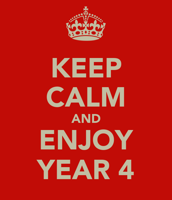 KEEP CALM AND ENJOY YEAR 4