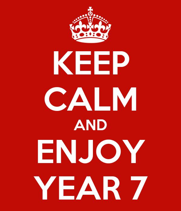 KEEP CALM AND ENJOY YEAR 7