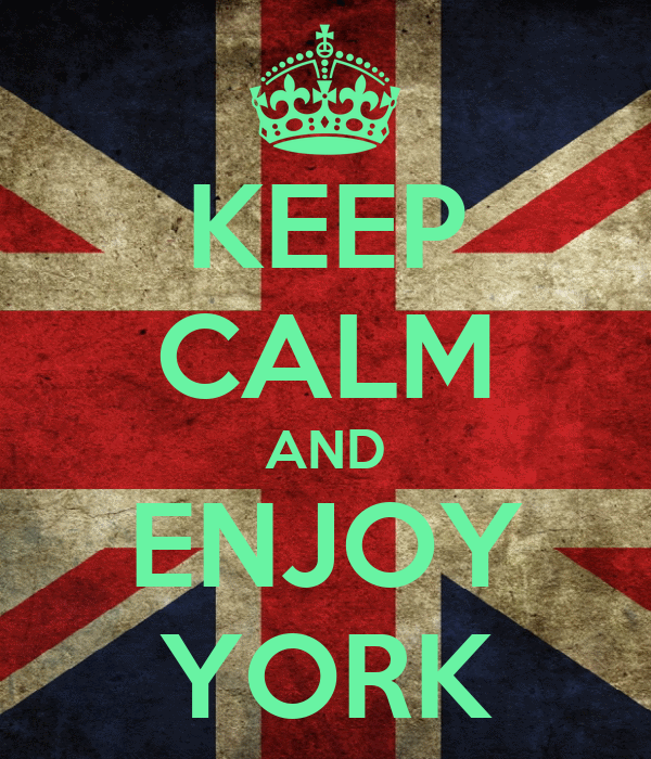 KEEP CALM AND ENJOY YORK