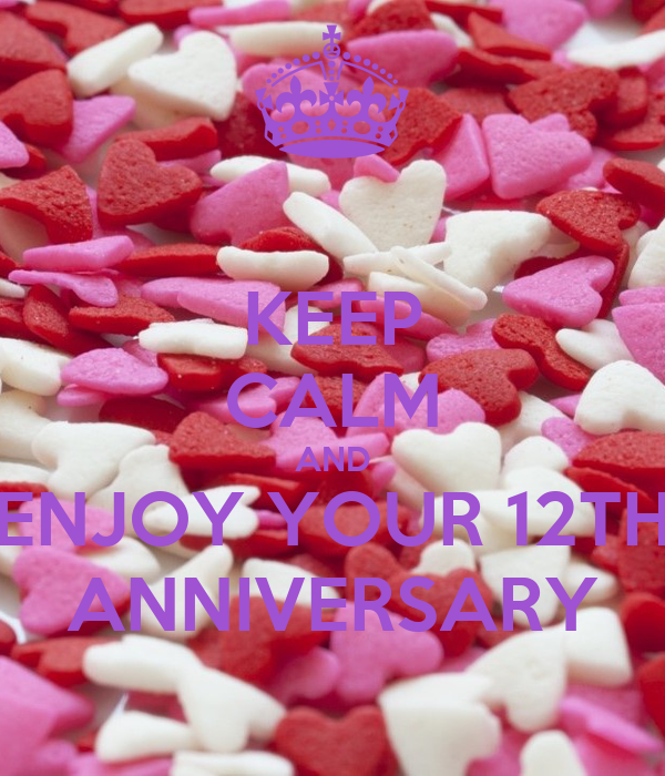 KEEP CALM AND ENJOY YOUR 12TH ANNIVERSARY