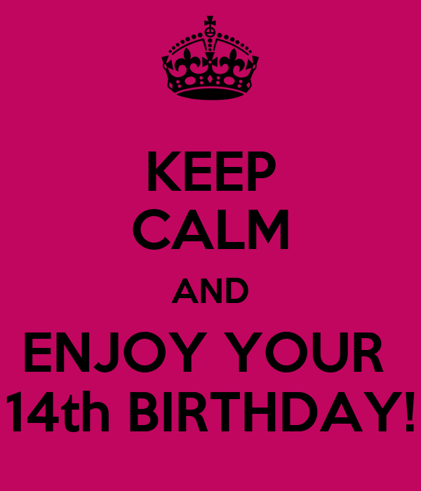 KEEP CALM AND ENJOY YOUR  14th BIRTHDAY!