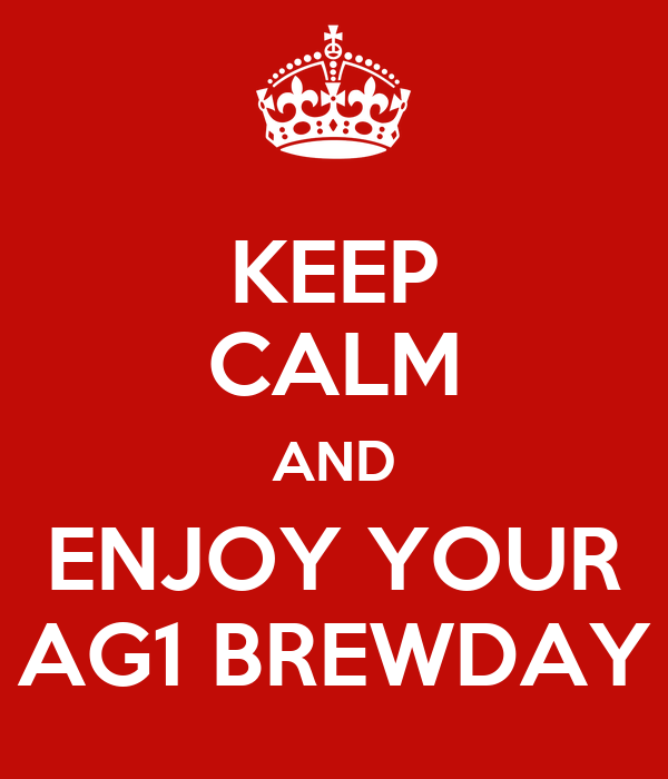 KEEP CALM AND ENJOY YOUR AG1 BREWDAY