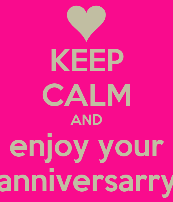 KEEP CALM AND enjoy your anniversarry
