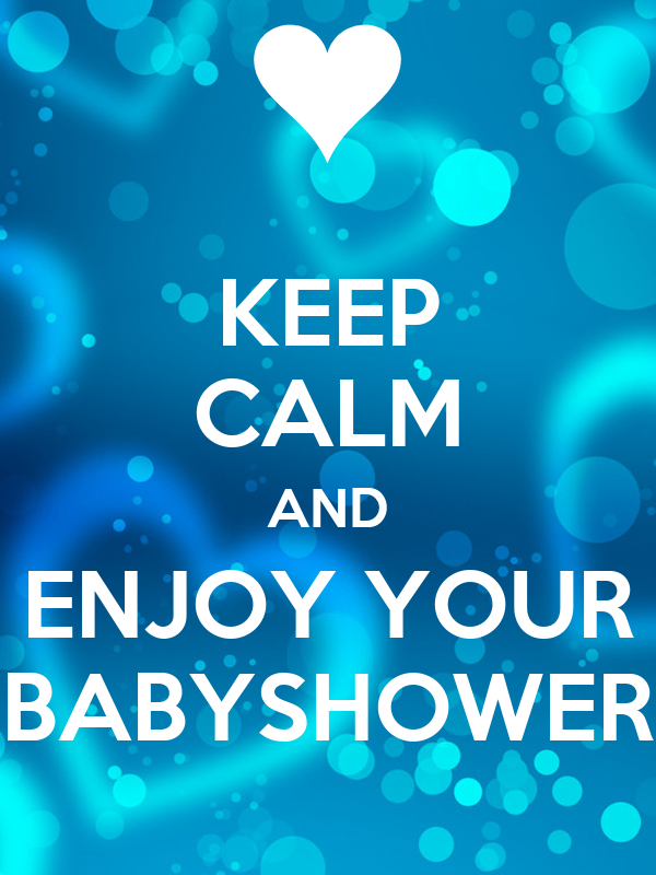 KEEP CALM AND ENJOY YOUR BABYSHOWER