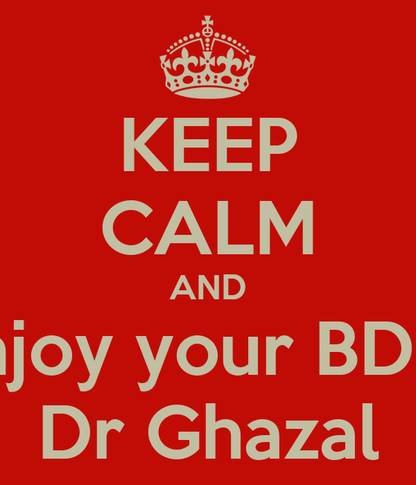 KEEP CALM AND Enjoy your BDay Dr Ghazal