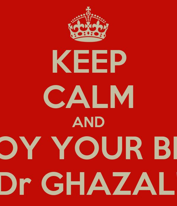 KEEP CALM AND ENJOY YOUR BDAY Dr GHAZAL!