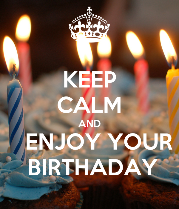 KEEP CALM AND    ENJOY YOUR  BIRTHADAY