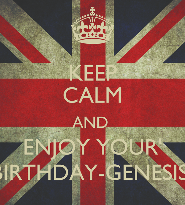 KEEP CALM AND  ENJOY YOUR' BIRTHDAY-GENESIS