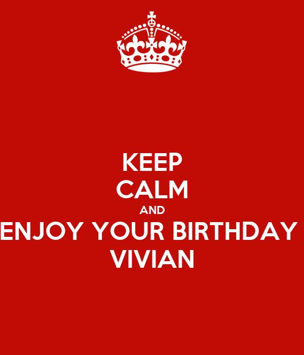 KEEP CALM AND ENJOY YOUR BIRTHDAY  VIVIAN