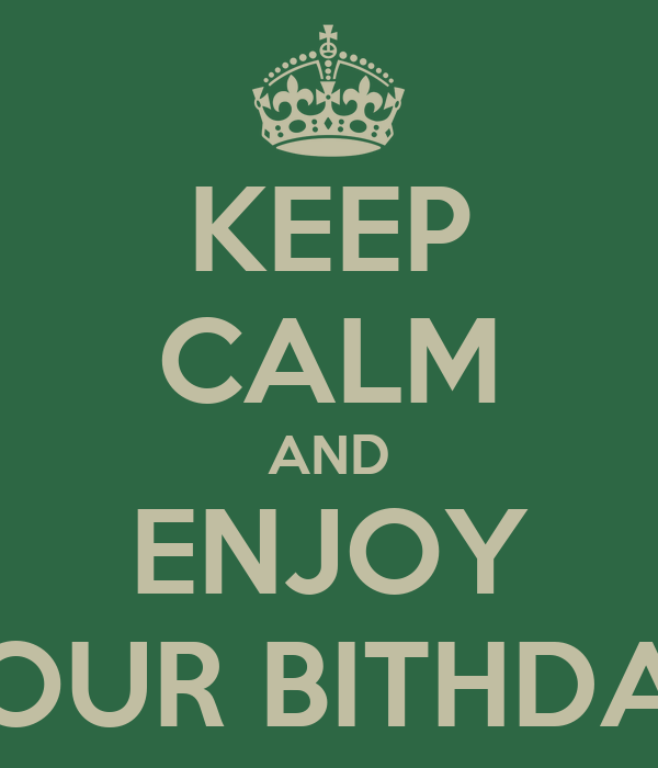 KEEP CALM AND ENJOY YOUR BITHDAY