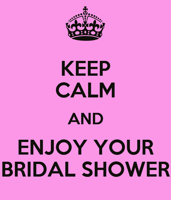 KEEP CALM AND ENJOY YOUR BRIDAL SHOWER