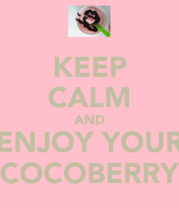KEEP CALM AND ENJOY YOUR COCOBERRY