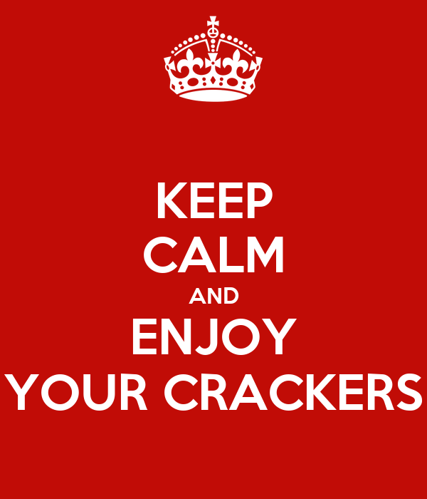 KEEP CALM AND ENJOY YOUR CRACKERS