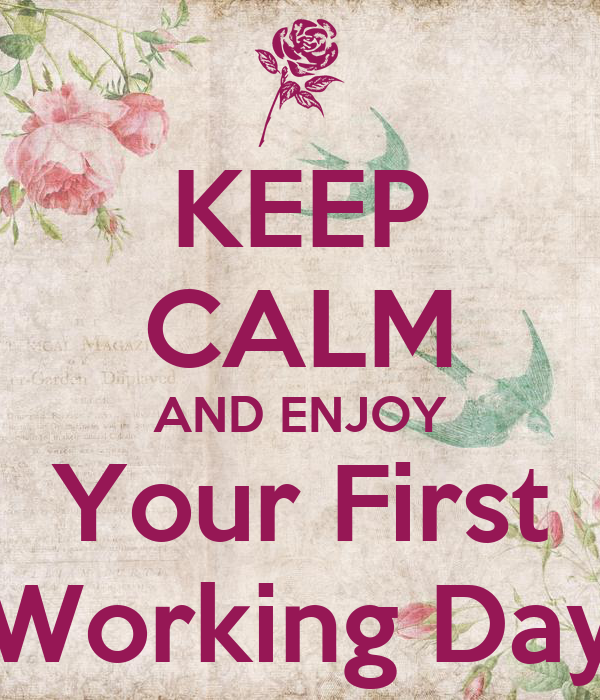 KEEP CALM AND ENJOY Your First Working Day Poster | keleah | Keep ...